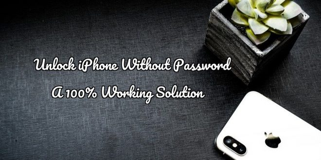 Unlock iPhone Without Password                       A 100% Working Solution