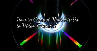 How to Convert Your DVDs  to Video Formats?