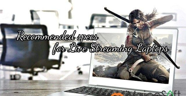 Recommended specs              for Live Streaming Laptops