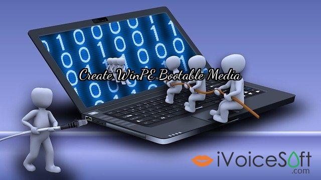 Create WinPE Bootable Media